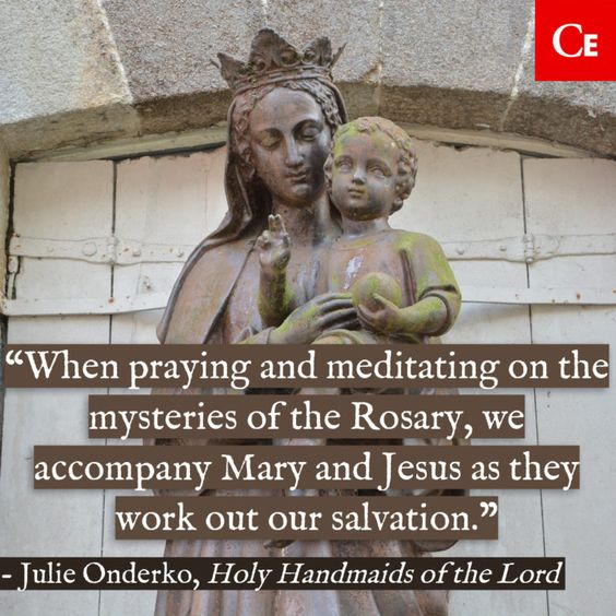 When praying and meditating on the mysteries of the Rosary, we accompany Mary and Jesus as they work out our salvation.